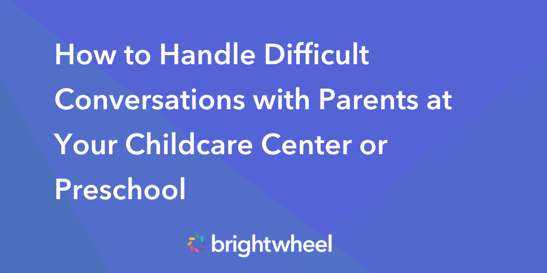 How to Handle Difficult Conversations with Parents at Your Childcare Center or Preschool