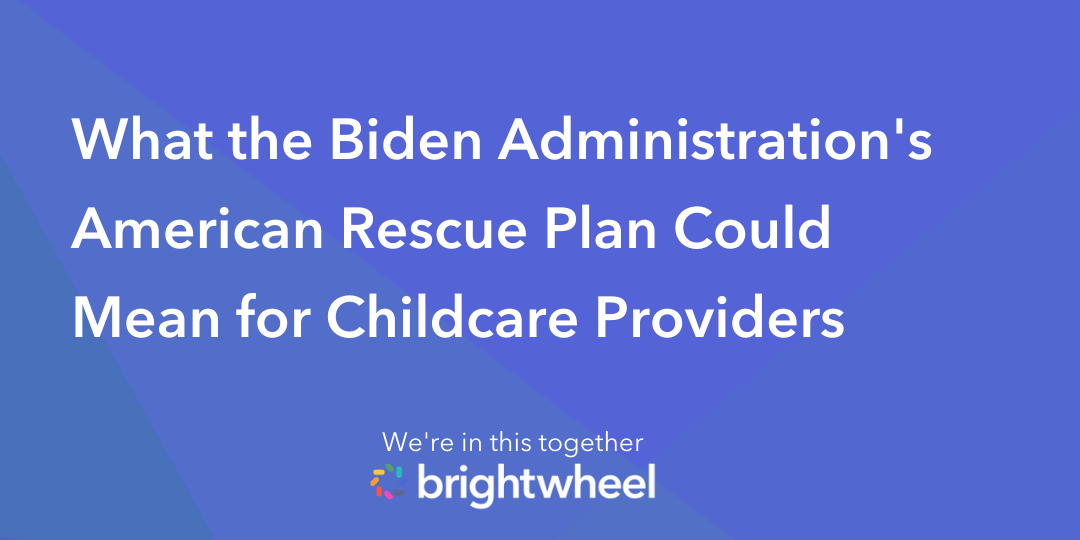 What the Biden Administration's American Rescue Plan Could Mean for Childcare Providers