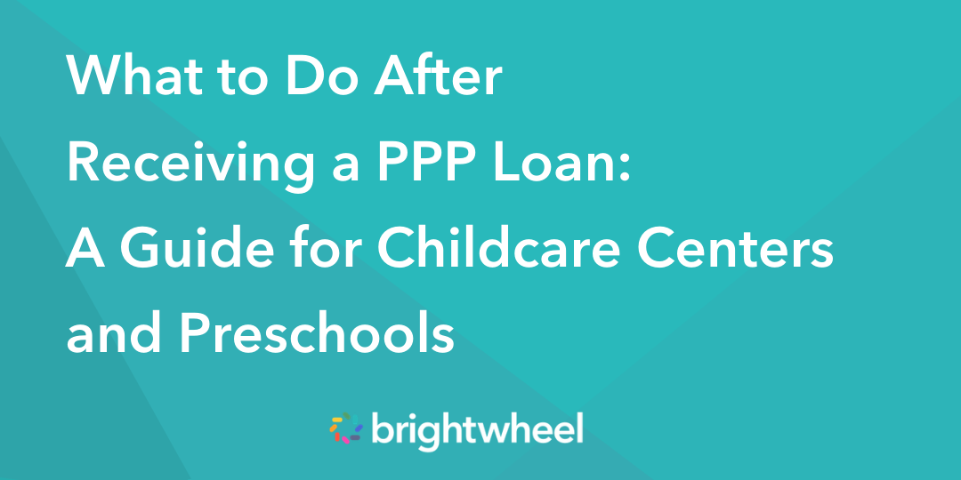 What to Do After Receiving a PPP Loan: A Guide for Childcare Centers and Preschools